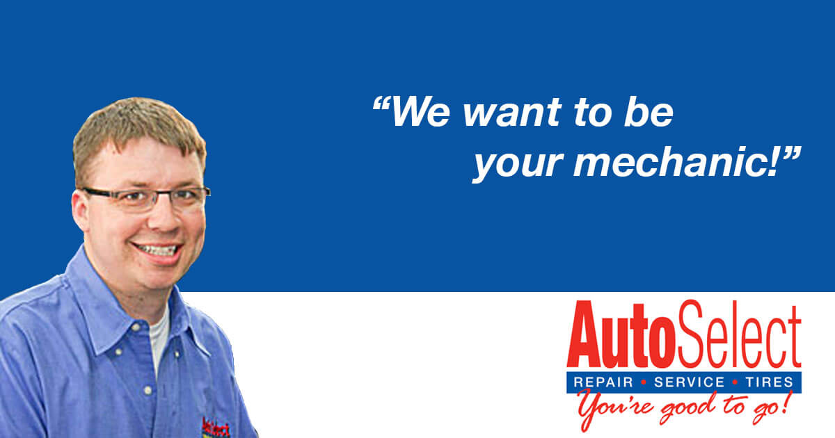At Auto Select, We Want to be Your Mechanic